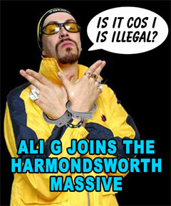 Is it cos I is Illegal? Ali G joins the Harmondsworth Massive