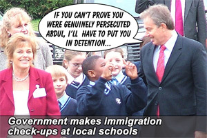 """If you'can't prove you were genuinely persecuted Abdul, I'll have to put you in detention..."" - Government makes immigration check-ups at local schools"