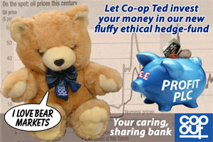 Let Co-op Ted invest your money in our flyffy ethical hedge-fund