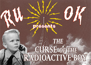 The Curse Of The Radioactive Boy