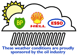 These weather conditons are proudly sponsored by the oil industry
